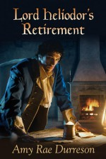 Lord Heliodor's Retirement - Amy Rae Durreson