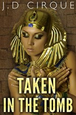 Taken In The Tomb (Paranormal Monster Menage Erotica) - Jacqueline D Cirque