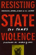 Resisting State Violence: Radicalism, Gender, and Race in U.S. Culture - Joy James, Angela Y. Davis