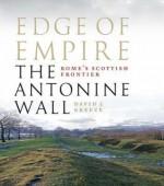 Edge Of Empire, Rome's Scottish Frontier: The Antonine Wall - David J. Breeze