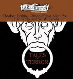 Tales of Terror: The Monkey's Paw, The Pit and the Pendulum, The Cone, The Yellow Wallpaper - Charlotte Perkins Gilman, Edgar Allan Poe, H. G. Wells, W. W. Jacobs, Kimberly Schraf, Ralph Cosham