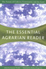 The Essential Agrarian Reader: The Future of Culture, Community, and the Land - Norman Wirzba, Barbara Kingsolver