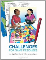 Challenges for Game Designers - Brenda Brathwaite, Ian Schreiber