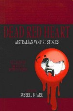 Dead Red Heart - Russell B. Farr, Jo Anderton, Raymond Gates, Lisa L. Hannett, Donna Maree Hanson, Kathryn Hore, Shona Husk, George Ivanoff, Patty Jansen, Pete Kempschall, Chris Lawson, Martin Livings, Alan Baxter, Penelope Lowe, Tracie McBride, Sonia Marcon, Anne Mok, Jason Nahrung, Amand