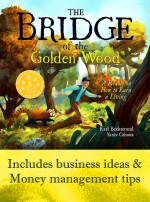 The Bridge of the Golden Wood: A Parable on How to Earn a Living - Karl Beckstrand, Yaniv Cahoua