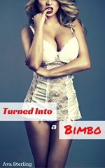 Turned Into a Bimbo - Ava Sterling