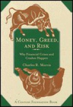 Money, Greed, and Risk: Why Financial Crises and Crashes Happen - Charles R. Morris, Richard C. Leone