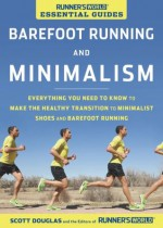 Runner's World Essential Guides: Barefoot Running and Minimalism: Everything You Need to Know to Make the Healthy Transition to Minimalism and Barefoot Running - Scott Douglas, Editors of Runner's World