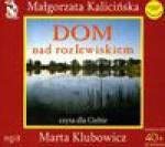 Dom nad rozlewiskiem MP3 (Płyta CD) (Audiobook) - Małgorzata Kalicińska