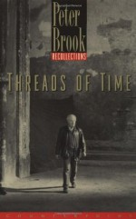 Threads of Time: Recollections - Peter Brook