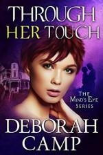 Through Her Touch (Mind's Eye #5) - Deborah Camp