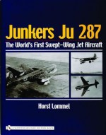 Junkers Ju 287: The World's First Swept-Wing Jet Aircraft - Horst Lommel