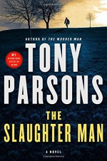 The Slaughter Man: A Novel (Max Wolfe Novels) - Tony Parsons