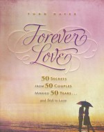 Forever Love: 50 Secrets from 50 Couples Married 50 Years - Todd Hafer