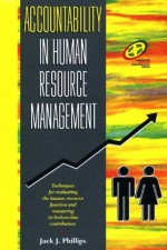 Accountability in Human Resource Management (Improving Human Performance) - Jack J. Phillips