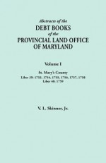 Abstracts of the Debt Books of the Provincial Land Office of Maryland. Volume I, St. Mary's County. Liber 39: 1753, 1754, 1755, 1756, 1757, 1758; Libe - Vernon L. Skinner Jr.