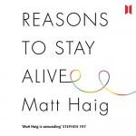 Reasons to Stay Alive - Matt Haig, Matt Haig
