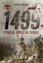 1499: O BRASIL ANTES DE CABRAL - Reinaldo José Lopes