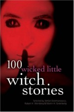 100 Wicked Little Witch Stories - Mike Ashley, Darrell Schweitzer, Lois H. Gresh, Robert E. Weinberg, Juleen Brantingham, Christie Golden, Hugh B. Cave, Joe Meno, Martin H. Greenberg, Don D'Ammassa, Edo Van Belkom, Brian M. Stableford, Joe R. Lansdale, Ramsey Campbell, Tom Piccirilli, Clark Ashton Smith
