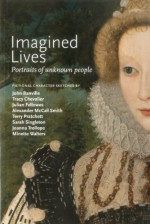 Imagined Lives: Portraits of Unknown People - John Banville, Tracy Chevalier, Alexander McCall Smith, Julian Fellowes, Minette Walters, Sarah Singleton, Terry Pratchett