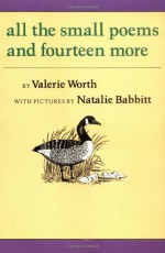 All the Small Poems and Fourteen More - Valerie Worth, Natalie Babbitt