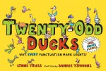 Twenty-Odd Ducks: Why, Every Punctuation Mark Counts! - Lynne Truss, Bonnie Timmons
