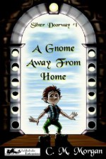 Silver Doorway #1: A Gnome Away from Home - Christine M. Morgan
