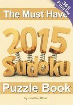 The Must Have 2015 Sudoku Puzzle Book: 365 puzzle daily sudoku to challenge you every day of the year. 365 Sudoku Puzzles - 5 difficulty levels (easy to hard) - Jonathan Bloom, Tim Arbaev