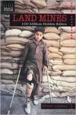 Land Mines: 100 Million Hidden Killers - Elaine Landau