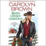 Merry Cowboy Christmas - Chelsea Hatfield, Hachette Audio, Carolyn Brown