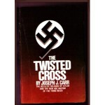 The Twisted Cross: The Occultic Religion of Hitler and the New Age Nazism of the Third Reich - Joseph J. Carr