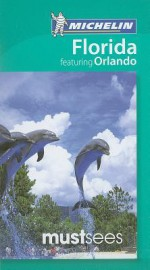 Michelin Must Sees Florida Featuring Orlando - Michelin Travel Publications, M. Linda Lee