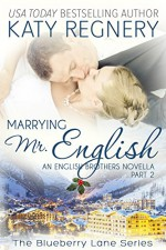 Marrying Mr. English (Part 2): The English Brothers #7 (The Blueberry Lane Series Book 11) - Katy Regnery