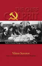 The Chief Culprit: Stalin's Grand Design to Start World War II - Viktor Suvorov