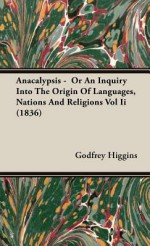 Anacalypsis - Or an Inquiry Into the Origin of Languages, Nations and Religions Vol II (1836) - Godfrey Higgins