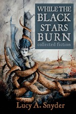 While the Black Stars Burn - Lucy A. Snyder, Gary A. Braunbeck, Daniele Serra