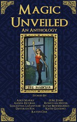 Magic Unveiled: An Anthology - Alesha Escobar, Devorah Fox, Samantha LaFantasie, H.M. Jones, Alice Marks, Jayme Beddingfield, Raven Oak, Keith Goodno, Ronovan Hester, Charmaine Young