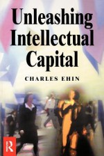 Unleashing Intellectual Capital - Charles Ehin