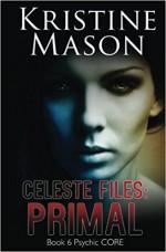 Celeste Files: Primal: Book 6 Psychic C.O.R.E. - Kristine Mason