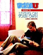 Real U Guide to Living On Your Own (Real U) - Liesa Abrams
