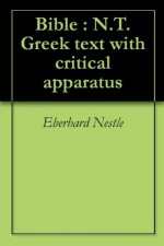 Bible : N.T. Greek text with critical apparatus - Eberhard Nestle