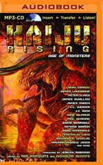 Kaiju Rising: Age of Monsters - Larry Correia, James Lovegrove, Peter Clines, James Swallow, James Maxey, C. L. Werner, J. C. Koch, Kane Gilmour, Paul Genesse, Shane Berryhill, Natania Barron, David Annendale, Timothy W. Long, Edward M. Erdelac, Howard Andrew Jones, Peter Rawlik, Jonathan Wood, Joshua R