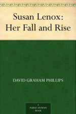 Susan Lenox: Her Fall and Rise - David Graham Phillips