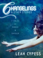 Changelings & Other Stories - Leah Cypess