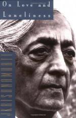 On Love and Loneliness - Jiddu Krishnamurti