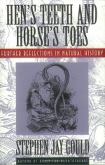 Hen's Teeth and Horse's Toes: Further Reflections in Natural History - Stephen Jay Gould