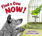 Find a Cow Now! - Janet Stevens, Susan Stevens Crummel