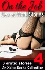On the Job - Sex at Work erotic stories from Xcite Books - Volume Four - Sommer Marsden, Zee Kensington, Angel Propps