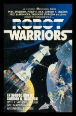 Robot Warriors - Philip K. Dick, Charles G. Waugh, Fred Saberhagen, Martin H. Greenberg, Poul Anderson, Theodore Sturgeon, Keith Laumer, Gordon R. Dickson, Christopher Anvil, Larry S. Todd