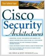 Cisco Security Architectures - Gilbert Held, Kent Hundley